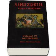 Sinaxarul Vietile Sfintilor. Volumul IV, decembrie