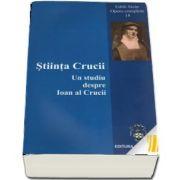 Stiinta Crucii. Un studiu despre Ioan al Crucii. Opere complete 18