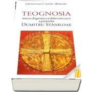 Teognosia - sinteza dogmatica si duhovniceasca a parintelui Dumitru Staniloae