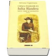 Urma pasilor ei. Iulia Hasdeu intre viata si nemurire de Adriana Ungureanu