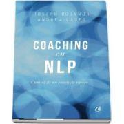 Coaching cu NLP. Cum sa fii un coach de succes - Editia a III-a - Joseph O Connor