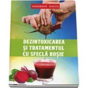 Gheorghe Ghetu, Dezintoxicarea si tratamentul cu sfecla rosie