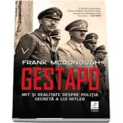 Gestapo. Mit si realitate despre politia secreta a lui Hitler