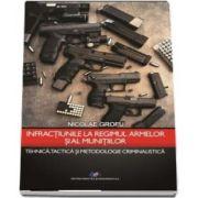 Infractiunile la regimul armelor si al munitiilor. Tejnica, tactica si metodologie criminalistica