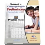 Succeed in Cambridge English Preliminary ( PET ) - Students Book with 10 Practice Tests , Self Study Guide and Answers