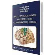 Aspecte ale chirurgiei paliative in paraliziile spastice ale adolescentului si adultului - Corneliu Zaharia