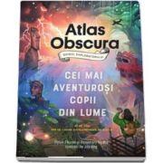 Atlas Obscura: ghidul exploratorului pentru cei mai aventurosi copii din lume