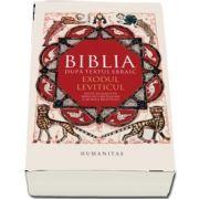 Biblia dupa textul ebraic. Exodul. Leviticul - Editie ingrijita de Francisca Baltaceanu si Monica Brosteanu