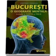 Bucuresti, o geografie mentala
