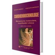 Cardioendocrinologie. Mecanisme moleculare, manifestari clinice. Editia a II-a revizuita