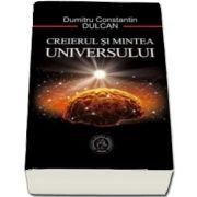 Dumitru Constantin Dulcan - Creierul si Mintea Universului