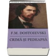 F. M Dostoievski - Crima si pedeapsa - Colectia, clasicii literaturii universale