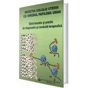 Infectia colului uterin cu virusul papiloma uman. Ghid teoretic si practic de diagnostic si conduita terapeutica