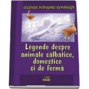 Legende despre animale salbatice, domestice si de ferma. Legende populare romanesti