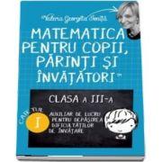 Matematica pentru copii, parinti si invatatori. Pentru, clasa a III-a, caietul I
