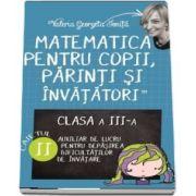 Matematica pentru copii, parinti si invatatori. Pentru, clasa a III-a, caietul II