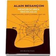 """Nenorocirea secolului. Despre comunism, nazism si unicitatea """"Soah""""-ului - Alain Besancon"""