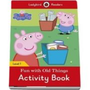 Peppa Pig: Fun with Old Things Activity Book. Ladybird Readers Level 1