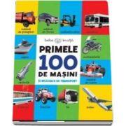 Primele 100 de masini si mijloace de transport (Colectia Bebe invata)