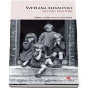 Svetlana Aleksievici. Ultimii martori