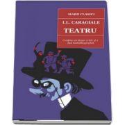 Teatru - Ion Luca Caragiale - contine un dosar critic si o fisa biobibliografica