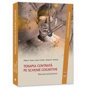 Terapia centrata pe scheme cognitive - Manualul practicianului