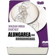 Alungarea din Brobdingnag - Mihai Bogdan Dascalu