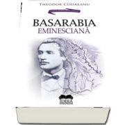 Basarabia eminesciana de Theodor Codreanu