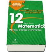 Marin Chirciu - Culegere - Matematica algebra, analiza matematica - Clasa a XII-a - pentru pregatirea la clasa si bacalaureat