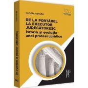 De la portarel la executor judecatoresc - Eugen Huruba