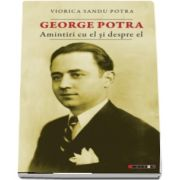 George Potra - Amintiri cu si despre el