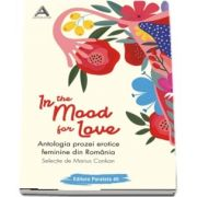 In the mood for love. Antologia prozei erotice feminine din Romania
