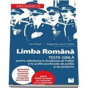 Limba romana. Teste grila pentru admiterea la Academia de Politie si la scolile postliceale de politie si jandarmerie