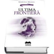 Ultima frontiera de Mircea Braga