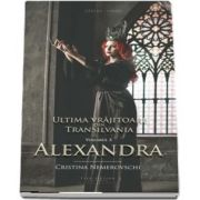 Ultima vrajitoare din Transilvania. Volumul III, Alexandra