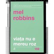 Viata nu e mereu roz de Mel Robbins