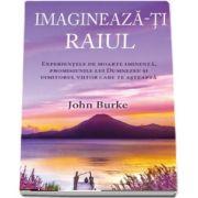 Imagineaza-ti raiul. Experientele de moarte iminenta, promisiunile lui Dumnezeu si uimitorul viitor care te asteapta