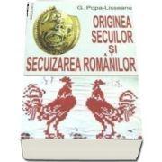 Originea secuilor si secuizarea romanilor de G. Popa Lisseanu