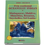Prin exotismul Oceanului Indian: Madagascar, Maldive, Mauritius, Reunion, Seychelles, Sri Lanka