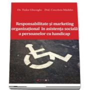 Responsabilitate si marketing organizational in asistenta sociala a persoanelor cu handicap de Tudor Gheorghe