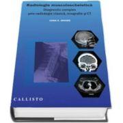 Oana Elena Arhire - Radiologie musculo-scheletica, diagnostic complex prin radiologie clasica, ecografie si CT