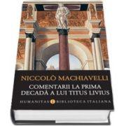 Comentarii la prima decada a lui Titus Livius - Niccolo Machiavelli