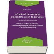 Infractiuni de coruptie si asimilate celor de coruptie. Vol. II. Traficul de influenta, cumpararea de influenta, infractiuni asimilate infractiunilor de coruptie