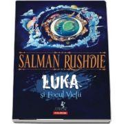 Salman Rushdie - Luka si Focul Vietii. Editia a II-a (Virsta recomandata 10+)