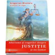 Aforisme si cugetari despre justitie si nu numai de Gregorian Bivolaru