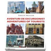 Aventuri de excursionist. Adventures of Tourists - Editia a II-a, bilingva