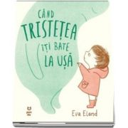 Cand tristetea iti bate la usa de autor Eva Eland