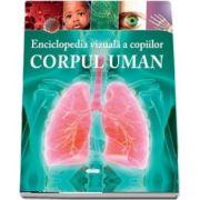 Enciclopedia vizuala a copiilor. Corpul uman (Clare Hibbert)