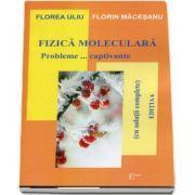 Fizica moleculara. Probleme... captivante, editia a VI-a de Florea Uliu