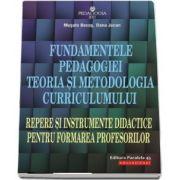 Fundamentele pedagogiei. Teoria si metodologia curriculumului. Repere si instrumente didactice pentru formarea profesorilor